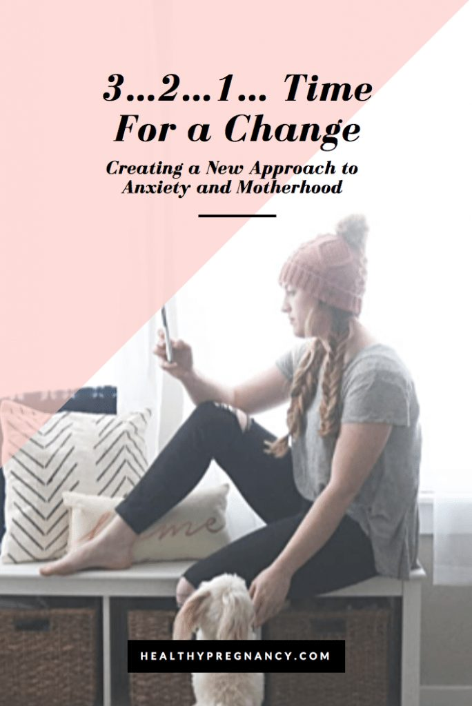 3…2…1… Time For a Change: Creating a New Approach to Anxiety and Motherhood